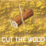 Play Cut the Wood