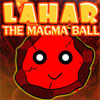 Play Lahar the Magma Ball